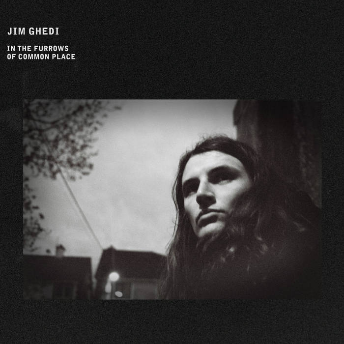Jim Ghedi | In The Furrows Of Common Place