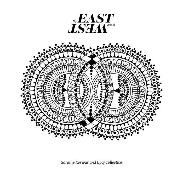 Sarathy Korwar and Upaj Collective ‎– My East is Your West
