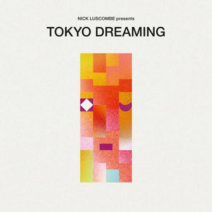 Various Artists | Nick Luscombe Presents Tokyo Dreaming