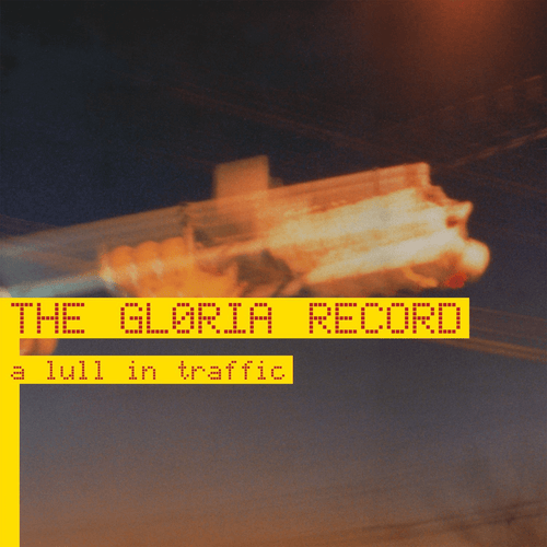The Gloria Record ‎| A Lull In Traffic