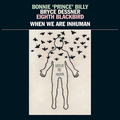 Bonnie Prince Billy, Bryce Dessner, Eighth Blackbird ‎| When We Are Inhuman - Hex Record Shop