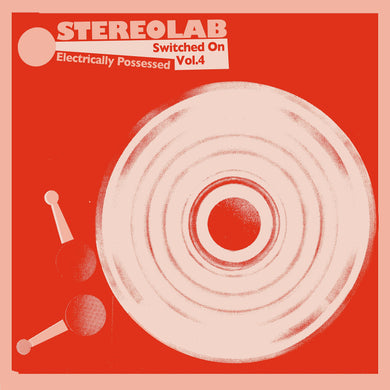 Stereolab | Electrically Possessed : Switched On Vol 4