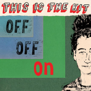 This Is The Kit | Off Off On