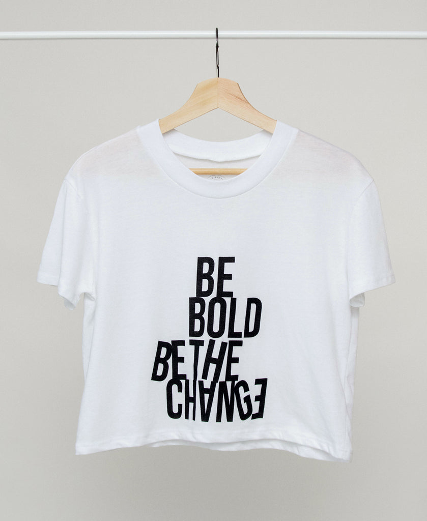 BE BOLD BE THE CHANGE CROP TOP