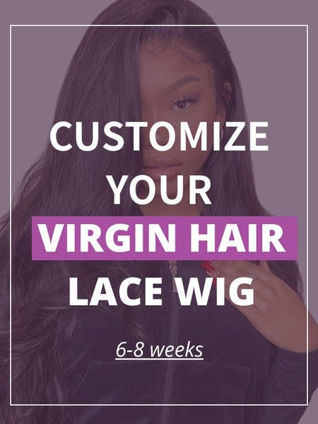 Customize Your Lace Wig 6 - 8 weeks - Luckin Wigs - Luckin Wigs