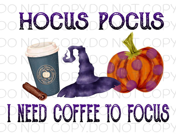 Hocus Pocus I Need Coffee To Focus- Sublimation