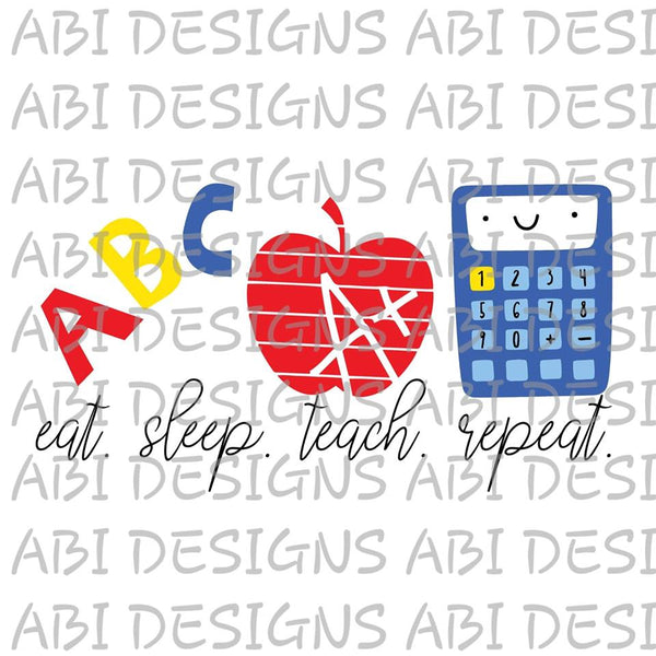 Eat Sleep Teach Repeat- Sublimation