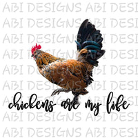 Chickens Are My Life- Sublimation