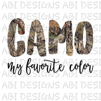Camo Is My Favorite Color- Sublimation