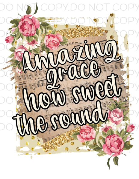 Amazing Grace How Sweet The Sound- Sublimation