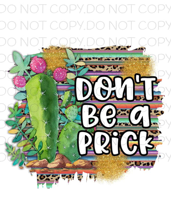 Don't Be A Prick- Sublimation