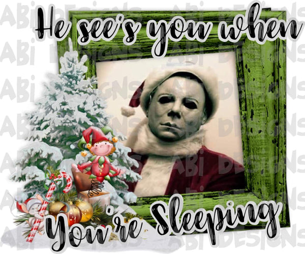 He See's You When Your Sleeping- Sublimation