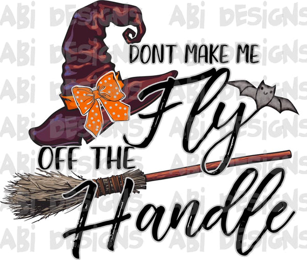 Don't Make Me Fly Off The Handle- Sublimation