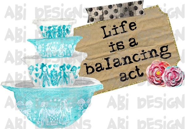 Life Is A Balancing Act- Sublimation