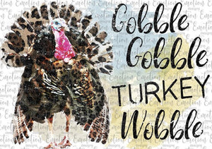 Gobble Gobble Turkey Wobble- Sublimation