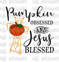 Pumpkin Obsessed and Jesus Blessed- Sublimation