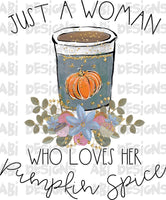 Just A Woman Who Loves Her Pumpkin Spice- Sublimation