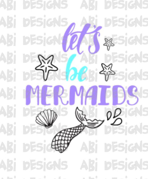 Let's Be Mermaids- Sublimation