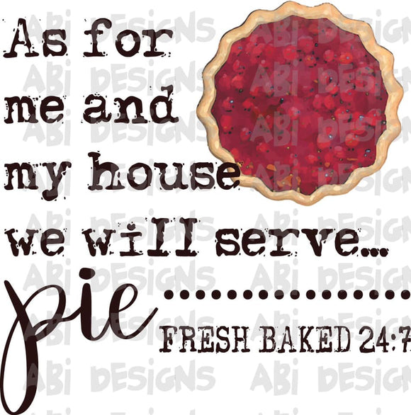 As For Me And My House We Will Serve Pie- Sublimation