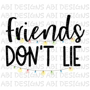Friends Don't Lie- Sublimation