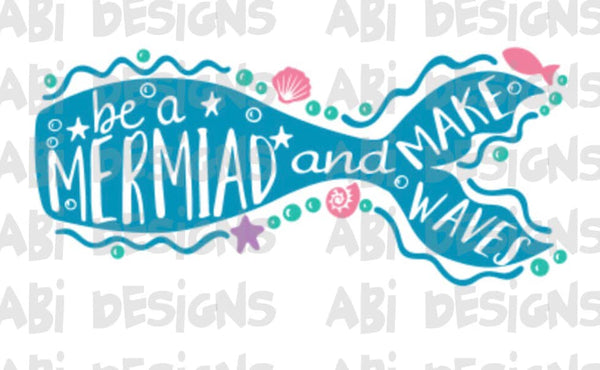 Be A Mermaid And Make Waves- Sublimation