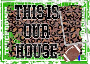 This Is Our House- Sublimation