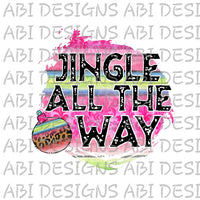Jingle All The Way- Sublimation