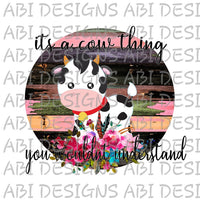 It's A Cow Thing- Sublimation