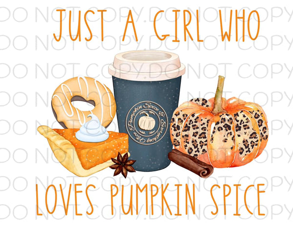 Just A Girl Who Loves Pumpkin Spice- Sublimation
