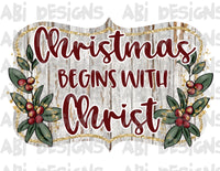 Christmas Begins With Christ- Sublimation