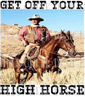 Get Off Your High Horse -Sublimation