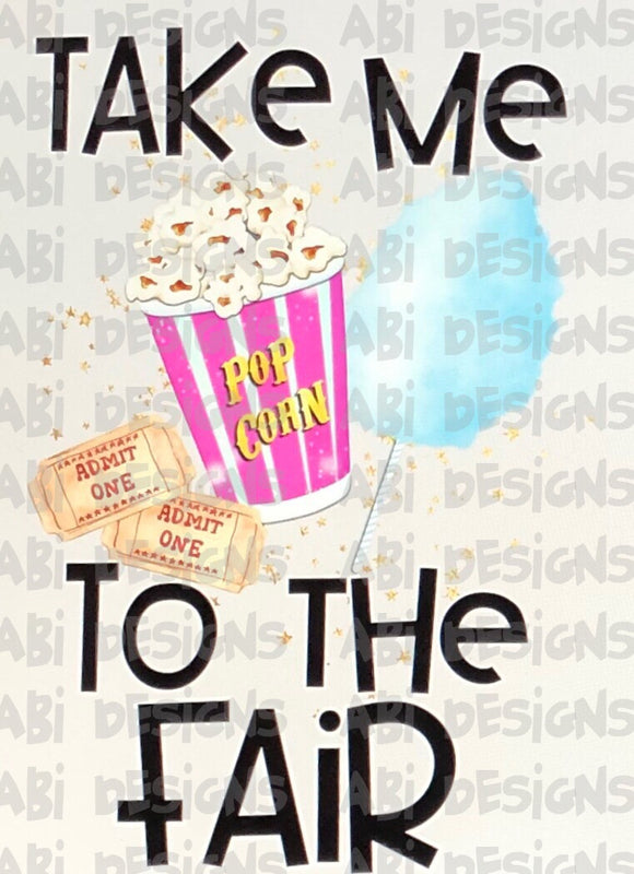 Take Me To The Fair -Sublimation
