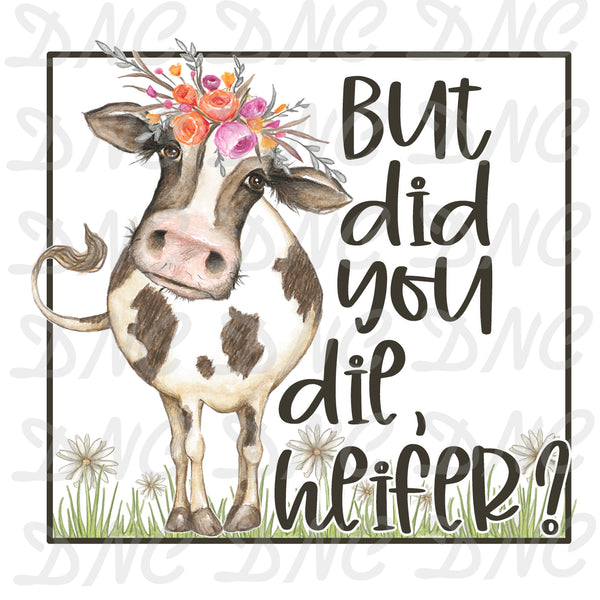 Did You Die Heifer -Sublimation