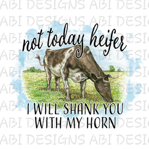 Not Today Heifer I Will Shank You With My Horns-Sublimation