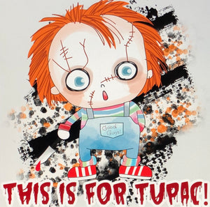 This is for Tupac Chucky-Sublimation
