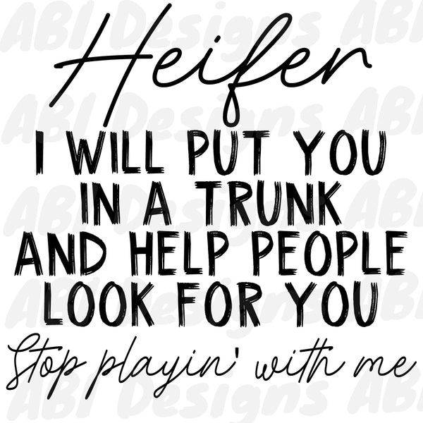 Heifer I will put you in a trunk-Sublimation