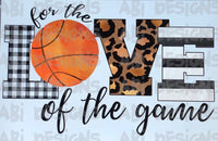 For The Love Of The Game Basketball - Sublimation