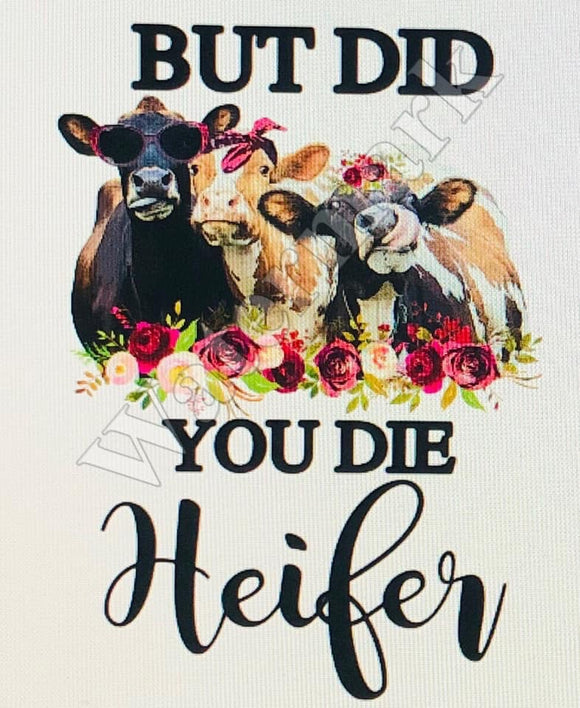 But Did You Die Heifer -Sublimation