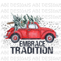 Embrace Tradition. -Sublimation