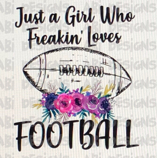 Just A Girl Who Freakin Loves Football- Sublimation