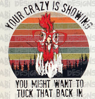 Your crazy is showing - Sublimation