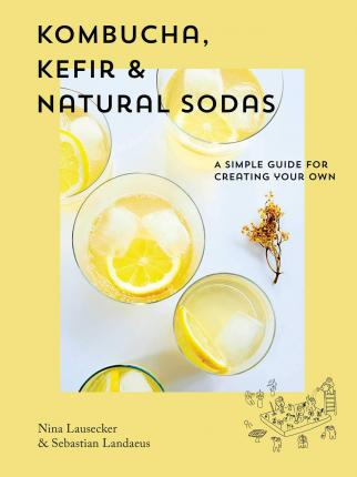 Kombucha, Kefir and Natural Sodas