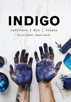 Indigo, Cultivate, Dye, Create
