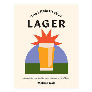 The Little Book Of Lager - Melissa Cole