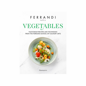 Vegetables: Recipes and Techniques from the Ferrandi School of Culinary Arts