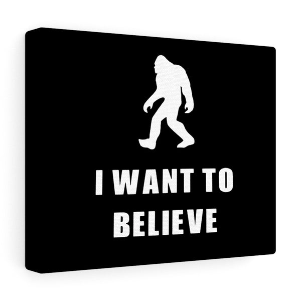 I Want to Believe Bigfoot Black Canvas Gallery Wrap