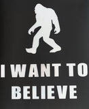I Want To Believe Bigfoot Permanent Vinyl Decal