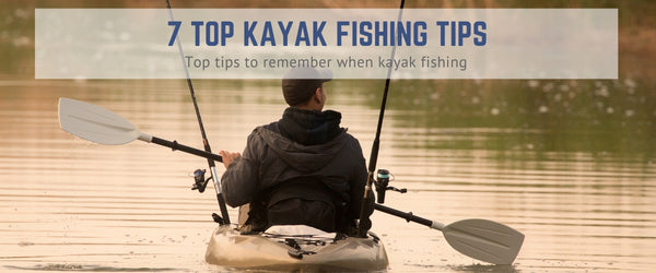 7 Top Kayak Fishing Tips
