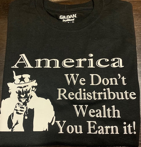 America We don't Redistrubute wealth You earn it !