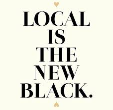 Local is the New Black!